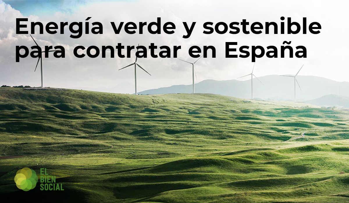 Energía Verde y Sostenible para Contratar en tu Hogar. ¿Qué opciones existen en España?