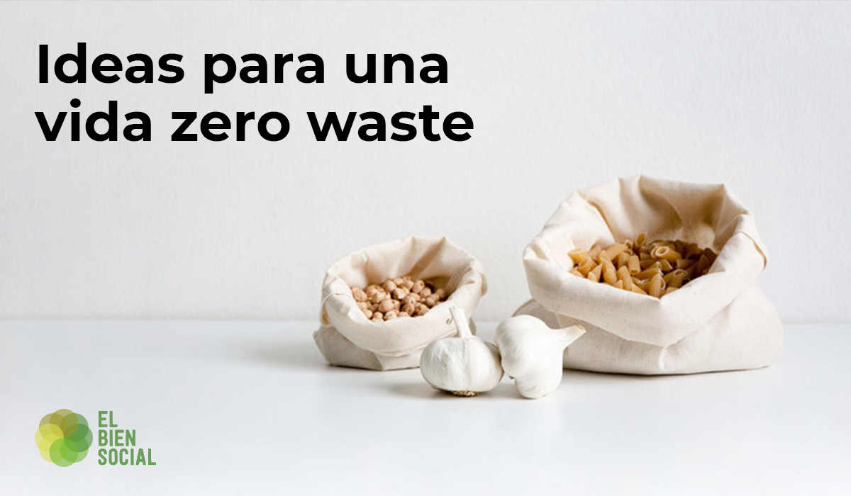 ¿Qué es el movimiento Zero Waste y cómo aplicarlo en nuestra vida?