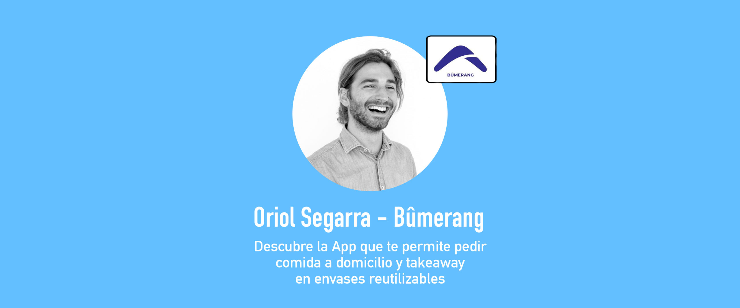 Entrevista con Oriol Segarra, CEO de Bûmerang, la App para pedir comida en envases reutilizables